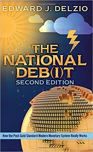 Book The National Debit: Second Edition: How The Post-Gold-Standard, Modern Monetary System Really Works by Edward J. Delzio (2015-03-04)