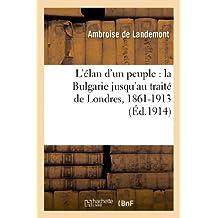 L'ELAN D'UN PEUPLE : LA BULGARIE JUSQU'AU TRAITE DE LONDRES, 1861-1913
