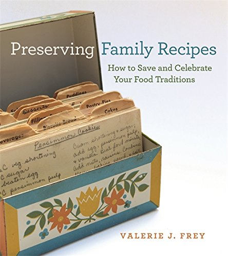 Preserving Family Recipes: How to Save and Celebrate Your Food Traditions (A Friends Fund Publication) by Valerie Frey