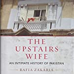 The Upstairs Wife: An Intimate History of Pakistan | Rafia Zakaria