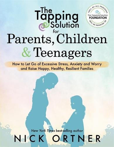 The Tapping Solution for Parents, Children & Teenagers: How to Let Go of Excessive Stress, Anxiety and Worry and Raise Happy, Healthy, Resilient Families cover