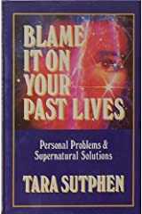 Blame It on Your Past Lives: Personal Problems & Supernatural Solutions Paperback