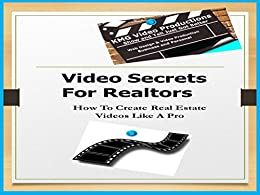 Video Secrets for Realtors: How to create Real Estate videos like a Pro by [Troncone, Matthew]