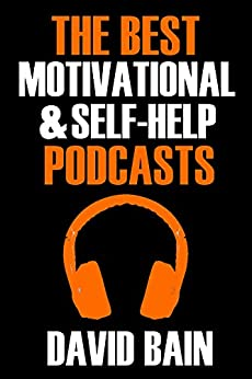 The Best Motivational and Self-Help Podcasts (Best Podcasts) by [Bain, David]