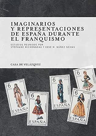 Imaginarios y representaciones de España durante el franquismo ...