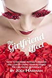 The Girlfriend Effect: How to Increase Intimacy Passion and Love by Giving Your Husband the Girlfriend Experience