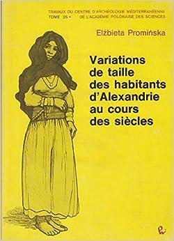 Book Variations de Taille Des Habitants D'Alexandrie Au Cours Des Siecles (Travaux Du Centre D'Archeologie Mediterreenne de L'Academie)