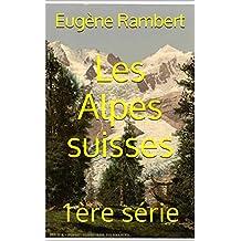 Les Alpes suisses: 1ère série (French Edition)