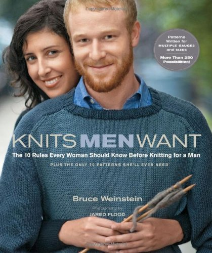 Knits Men Want: The 10 Rules Every Woman Should Know Before Knitting for a Man~ Plus the Only 10 Patterns She'll Ever Need
