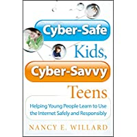 Cyber–Safe Kids, Cyber–Savvy Teens: Helping Young People Learn To Use the Internet Safely and Responsibly