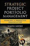 Strategic Project Portfolio Management: Enabling a Productive Organization (Microsoft Executive Leadership Series)