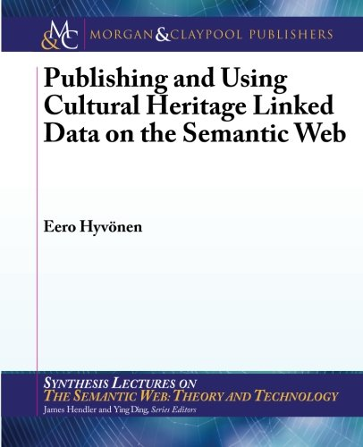 Publishing and Using Cultural Heritage Linked Data on the Semantic Web (Synthesis Lectures on Semantic Web, Theory and T