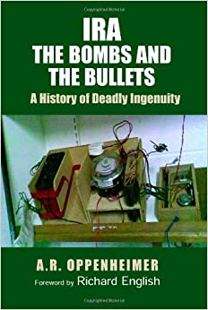 IRA: The Bombs and the Bullets: A History of Deadly Ingenuity (New Directions in Irish Histor)