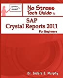 Crystal Reports 2011 and Dashboard Design 2011 (Formerly Known As Xcelsius) for Beginners, indera murphy, 1935208306