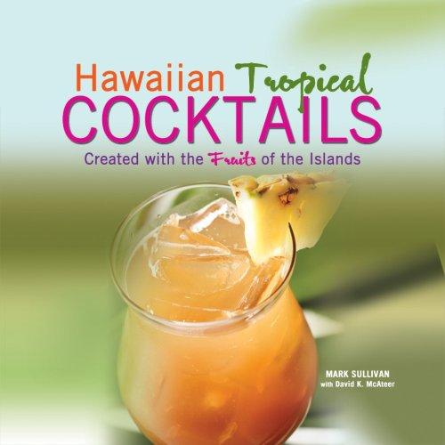 Hawaiian Tropical Cocktails by Mark Sullivan, David K. McAteer