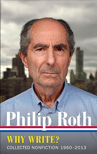 Philip Roth: Why Write?  (LOA #300): Collected Nonfiction 1960-2013 (Library of America Philip Roth Edition)