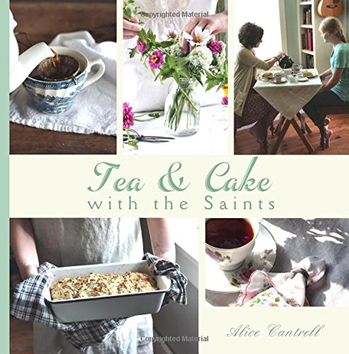 Read Online Tea & Cake with the Saints: A Catholic Young Lady's Introduction to Hospitality and the Home Arts pdf epub