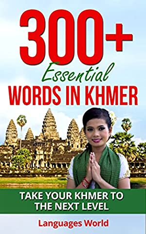 Khmer Language: 300+ Essential Words In Khmer - Learn Words Spoken In Everyday Khmer (Learn Khmer, Cambodia, Fluent Khmer): Forget pointless phrases, Improve ... (Learn Khmer, 300 useful words in (Study English Khmer)