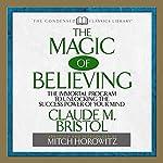 The Magic of Believing | Claude M. Bristol,Mitch Horowitz