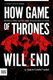 How Game of Thrones Will End: The History, Politics, and Pop Culture Driving the Show to its Finish (A Deeper Look Into Game of Thrones Book 2)