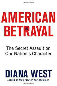American Betrayal: The Secret Assault on Our Nation's Character by Diana West (May 28,2013)