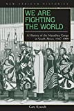 We Are Fighting the World: A History of the Marashea Gangs in South Africa, 1947–1999 (New African Histories)