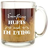 Everything Hurts and I'm Dying - Glass Coffee Mug - Inspired by Parks & Recreation