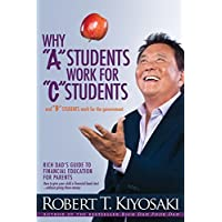 "Why ""A"" Students Work for ""C"" Students and ""B"" Students Work for the Government Rich Dad's Guide to Financial Education for Parents by Robert T. Kiyosaki - Paperback"