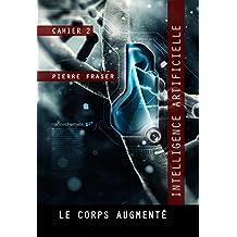 Intelligence artificielle : le corps augmenté: La Guilde des ingénieurs de la vie (French Edition)