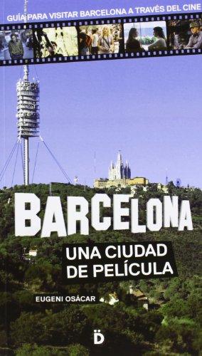 Descargar Libro Barcelona, Una Ciudad De Película. Guía Para Visitar Barcelona A Través Del Cine Eugeni Osácar Marzal