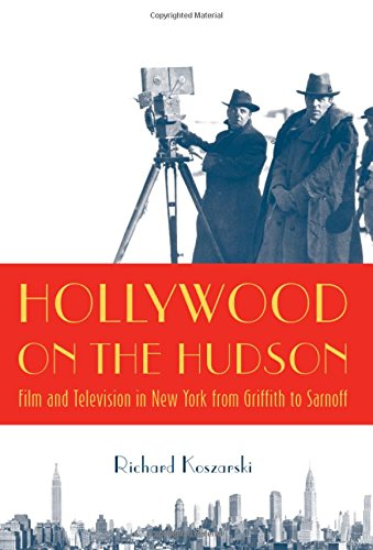 Hollywood On the Hudson: Film and Television in New York from Griffith to Sarnoff