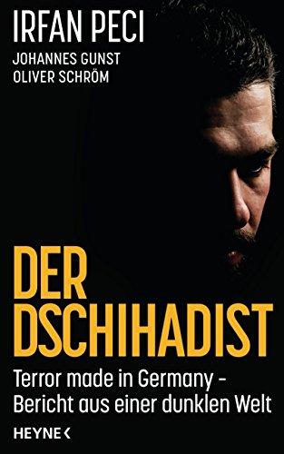 Der Dschihadist: Terror made in Germany – Bericht aus einer dunklen Welt (German Edition)