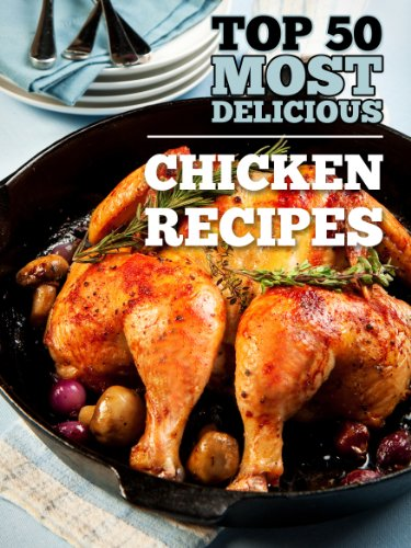 Top 50 Most Delicious Chicken Recipes by Julie Hatfield