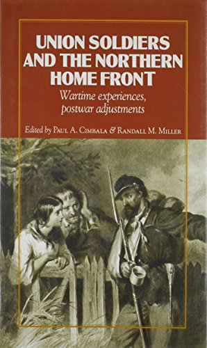 Union Soldiers and the Northern Home Front: Wartime Experiences, Postwar Adjustments (The North's Civil War)