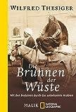 Die Brunnen der Wüste: Mit den Beduinen durch das unbekannte Arabien