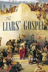 The Liars' Gospel: A Novel by Alderman, Naomi (2013) Hardcover