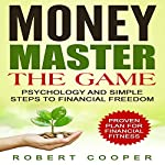 Money Master the Game: Psychology and Simple Steps to Financial Freedom | Robert Cooper