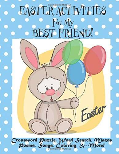 - Easter Activities For My Best Friend!: (Personalized Book) Crossword Puzzle, Word Search, Mazes, Poems, Songs, Coloring, & More!