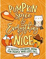 Pumpkin Spice And Everything Nice: A Festive Coloring Book For People Who Love Fall