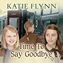 Time to Say Goodbye Audiobook by Katie Flynn Narrated by Anne Dover