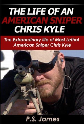 The Life of an American Sniper Chris Kyle : The Extraordinary life of Most Lethal American Sniper Chris Kyle (English Edition)