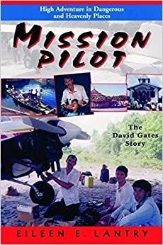 Mission Pilot: High Adventure in Dangerous Places: The David Gates Story by Eileen E Lantry (2002-01-01)