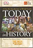 Today in History, A Day-By-Day Review of World Events (From January 1 thru to December 31 Each Day) Based on the History Channel Television Series