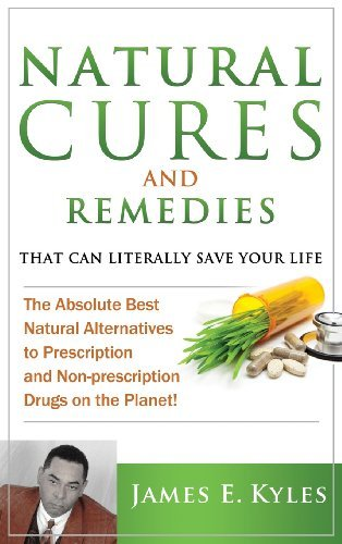By James E. Kyles Natural Cures And Remedies That Can Literally Save Your Life (Natural Bronze Mill)