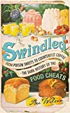 Swindled: From Poison Sweets to Counterfeit Coffee - The Dark History of the Food Cheats by Bee Wilson (2008) Hardcover