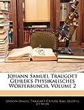 Johann Samuel Traugott Gehler's Physikalisches Wörterbunch, Volume 2, Johann Samuel Traugott Gehler and Karl Ludwig Littrow, 114430511X