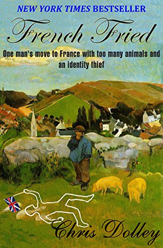 French Fried: one man's move to France with too many animals and an identity thief cover