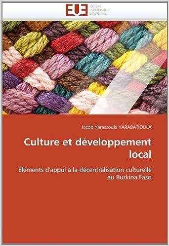En ligne Culture et développement local: Éléments d'appui à la décentralisation culturelle au Burkina Faso pdf ebook
