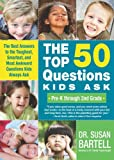 Top 50 Questions Kids Ask (Pre-K through 2nd Grade), Susan Bartell, 1402219156