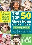 Top 50 Questions Kids Ask (Pre-K through 2nd Grade), Susan Bartell, 1402219156